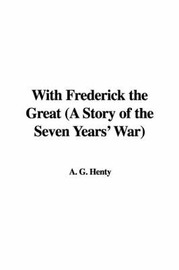 With Frederick the Great (a Story of the Seven Years' War) by A. G. Henty image