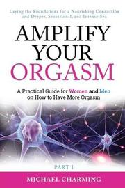 Amplify Your Orgasm by Michael Charming