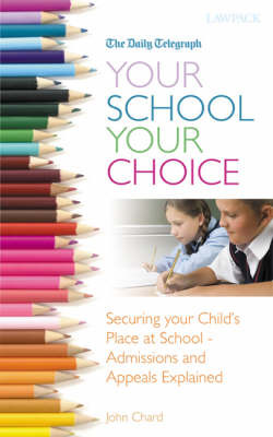 Your School Your Choice...: Securing Your Child's Place at School - Admissions and Appeals Explained by John Chard image