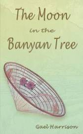 The Moon in the Banyan Tree by Gael Harrison image