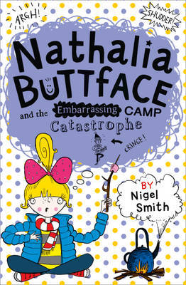 Nathalia Buttface and the Embarrassing Camp Catastrophe by Nigel Smith image