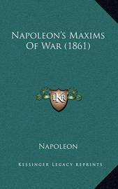 Napoleon's Maxims of War (1861) by . Napoleon