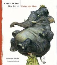 A Sketchy Past: The Art of Peter de Seve by Amid Amidi