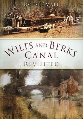 Wilts and Berks Canal Revisited by Doug Small