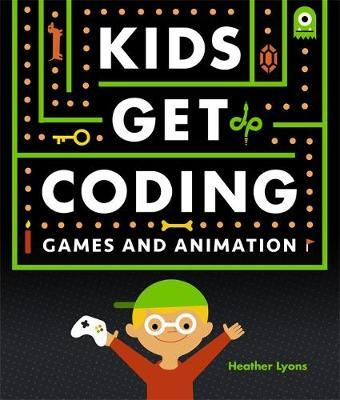 Kids Get Coding: Games and Animation by Heather Lyons image