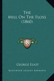 The Mill on the Floss (1860) by George Eliot
