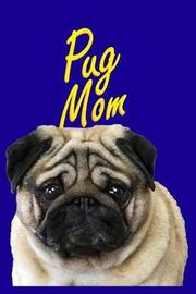 Dog Mama Journals - Pug Mom by Happy Daly