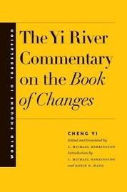The Yi River Commentary on the Book of Changes by Cheng Yi