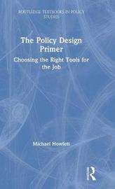 The Policy Design Primer by Michael Howlett