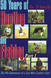 50 Years of Hunting and Fishing: The Mis-Adventures of a Guy Who Couldn't Quit! by Ben D. Mahaffey image