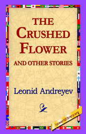 The Crushed Flower and Other Stories by Leonid Nikolayevich Andreyev