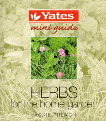 Yates Mini Guide: Herbs for the Home Garden by Jackie French image
