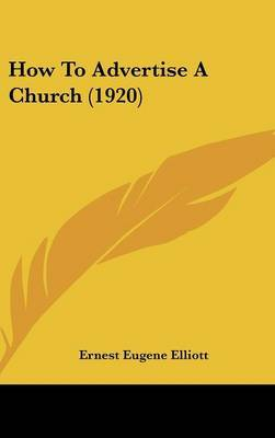 How to Advertise a Church (1920) by Ernest Eugene Elliott image