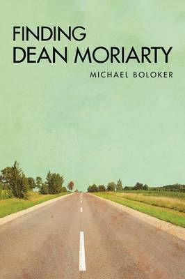 Finding Dean Moriarty by Michael Boloker