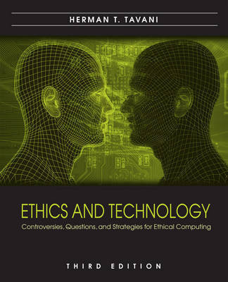 Ethics and Technology: Controversies, Questions, and Strategies for Ethical Computing by Herman T. Tavani