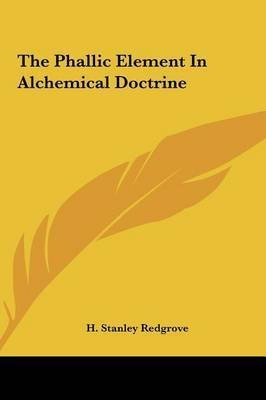 The Phallic Element in Alchemical Doctrine by H.Stanley Redgrove