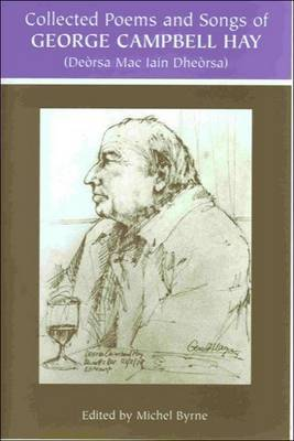 The Collected Poems and Songs of George Campbell Hay by George Campbell Hay image