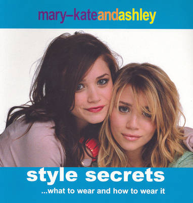 Mary-Kate and Ashley Style Secrets by Mary Kate Olsen