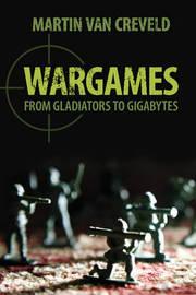 Wargames by Martin Van Creveld