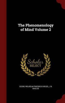 The Phenomenology of Mind Volume 2 by Georg Wilhelm Friedrich Hegel