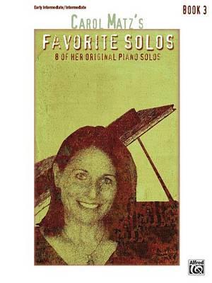 Carol Matz's Favorite Solos, Bk 3 by Carol Matz