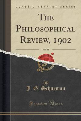 The Philosophical Review, 1902, Vol. 11 (Classic Reprint) by J G Schurman