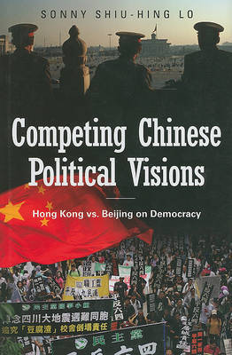Competing Chinese Political Visions by Sonny Shiu-Hing Lo