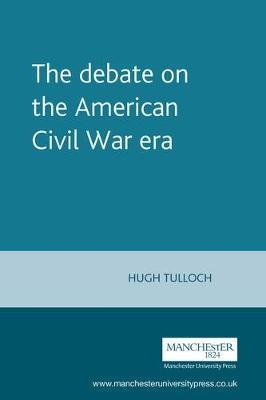 The Debate on the American Civil War Era by Hugh Tulloch image