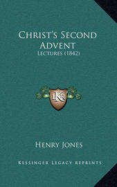 Christ's Second Advent: Lectures (1842) by Henry Jones