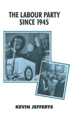The Labour Party since 1945 by Kevin Jefferys