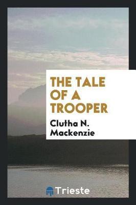 The Tale of a Trooper by Clutha N MacKenzie