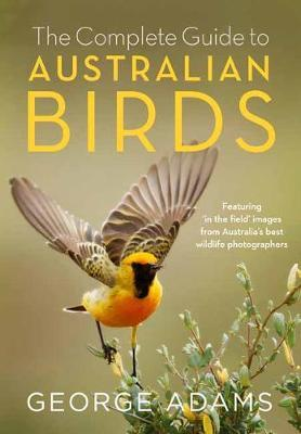 The Complete Guide to Australian Birds by George Adams image