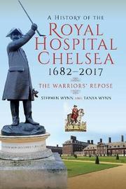 A History of the Royal Hospital Chelsea 1682-2017 by Wynn, Stephen