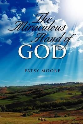 The Miraculous Hand of God by Patsy Moore image