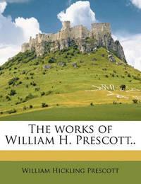 The Works of William H. Prescott.. by William Hickling Prescott