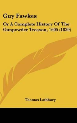 Guy Fawkes: Or a Complete History of the Gunpowder Treason, 1605 (1839) by Thomas Lathbury image