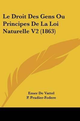 Le Droit Des Gens Ou Principes de La Loi Naturelle V2 (1863) by Emer De Vattel image