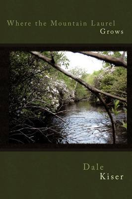 Where the Mountain Laurel Grows by Dale Kiser