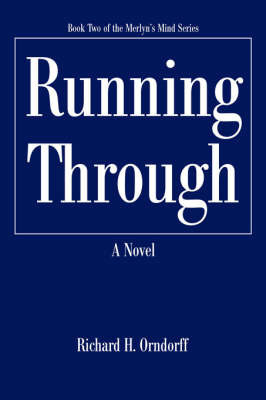 Running Through: Book Two of the Merlyn's Mind Series by Richard H Orndorff