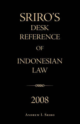 Sriro's Desk Reference of Indonesian Law 2008 by Andrew I. Sriro
