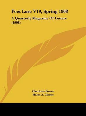 Poet Lore V19, Spring 1908: A Quarterly Magazine of Letters (1908)