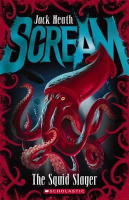 Scream: #4 Squid Slayer by Jack Heath