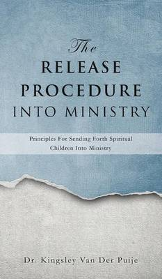 The Release Procedure Into Ministry by Dr Kingsley Van Der Puije