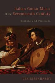 Italian Guitar Music of the Seventeenth Century by Lex Eisenhardt