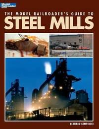 Model Railroader's Guide to Steel Mills by Bernard Kempinski