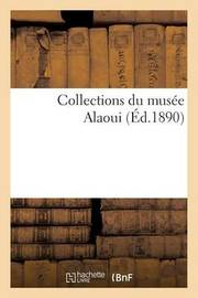 Collections Du Musee Alaoui by Firmin-Didot