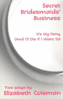 Secret Bridesmaids' Business/It's My Party (And I'll Die If I Want To) by Elizabeth Coleman image