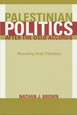 Palestinian Politics after the Oslo Accords by Nathan Brown