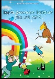 Ingles Diccionario Ilustrado Para Los Ninos by My Ebook Publishing House