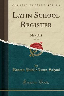Latin School Register, Vol. 30 by Boston Public Latin School